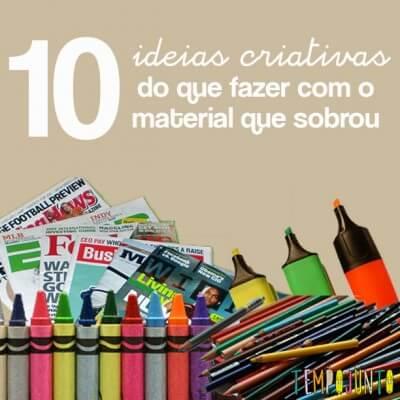 10 ideias do que fazer com o material que sobrou