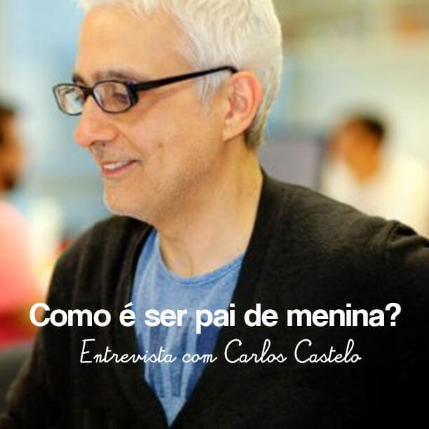 Pai de menina das mil alegrias: entrevista com Carlos Castelo