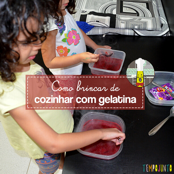 Brincar de cozinhar gelatina é simples e delicioso