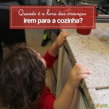 Quando é a hora da criança ir para a cozinha?