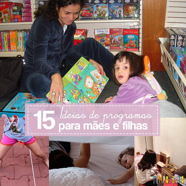 15 ideias de programas para mães e filhas