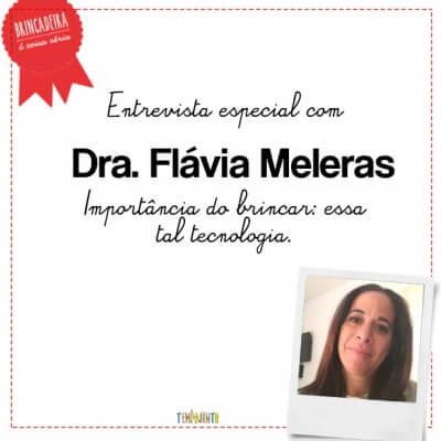 Importância do brincar: essa tal tecnologia. Entrevista com Flávia Meleras