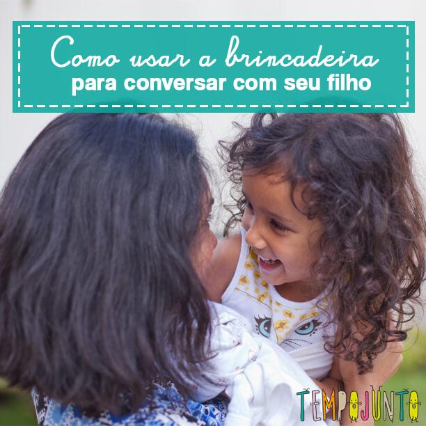 Brincadeiras que te ajudam a conversar com seu filho