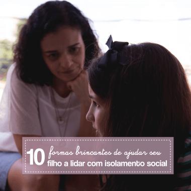 10 formas brincantes de ajudar seu filho a lidar com o isolamento social