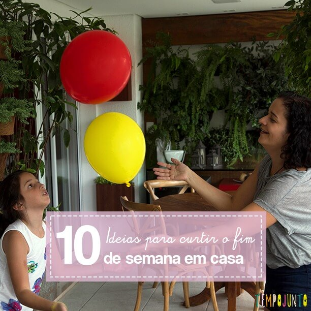 10 brincadeiras para um fim de semana divertido dentro de casa